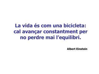 La vida �s com una bicicleta: cal avan�ar constantment per no perdre mai l�equilibri.