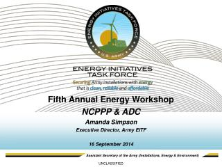 Fifth Annual Energy Workshop NCPPP & ADC Amanda Simpson Executive Director, Army EITF