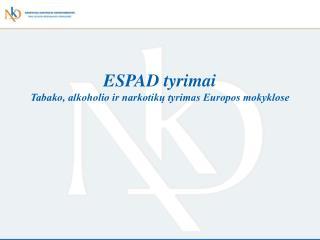ESPAD  tyrimai Tabako, alkoholio ir narkotikų tyrimas Europos mokyklose