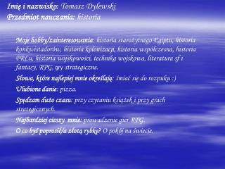 Imię i nazwisko:  Tomasz Dylewski Przedmiot nauczania:  historia