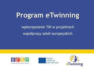 Program eTwinning wykorzystanie TIK w projektach współpracy  szkół  europejskich