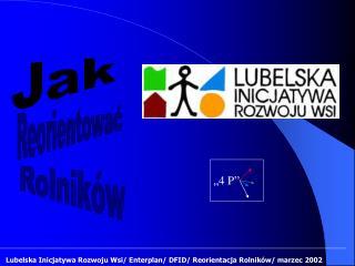 Lubelska Inicjatywa Rozwoju Wsi/ Enterplan/ DFID/ Reorientacja Rolnik�w/ marzec 200 2