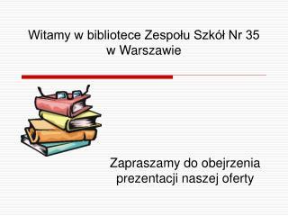 Witamy w bibliotece Zespołu Szkół Nr 35 w Warszawie