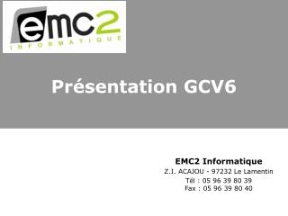 Présentation GCV6