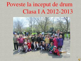 Poveste  la  inceput  de drum Clasa  I  A 2012-2013