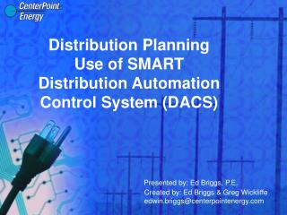 Distribution Planning Use of SMART Distribution Automation Control System DACS