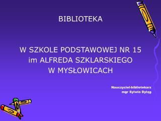 BIBLIOTEKA  W SZKOLE PODSTAWOWEJ NR 15 im ALFREDA SZKLARSKIEGO W MYSŁOWICACH