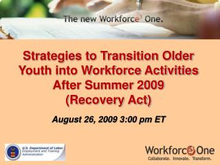 Strategies to Transition Older Youth into Workforce Activities After Summer 2009  Recovery Act  August 26, 2009 3:00 pm
