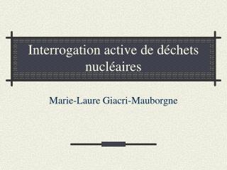 Interrogation active de d échets nucléaires