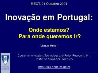 Inovação em Portugal: Onde estamos?  Para onde queremos ir? Manuel Heitor