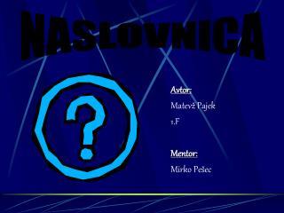Avtor: Matevž Pajek 1.F Mentor: Mirko Pešec
