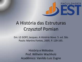 História e Métodos Prof. Wilhelm  Wachholz Acadêmico:  Vanildo  Luiz  Zugno