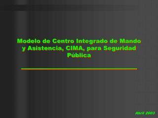 Modelo  de Centro Integrado de Mando y Asistencia, CIMA, para Seguridad P�blica