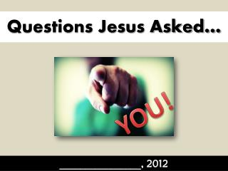 Questions Jesus Asked…