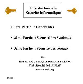 1ère Partie  : Généralités   2ème Partie : Sécurité des Systèmes
