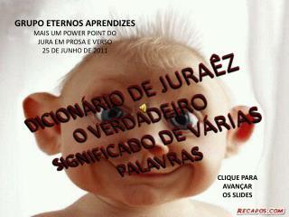 GRUPO ETERNOS APRENDIZES MAIS UM POWER POINT DO JURA EM PROSA E VERSO 25 DE JUNHO DE 2011