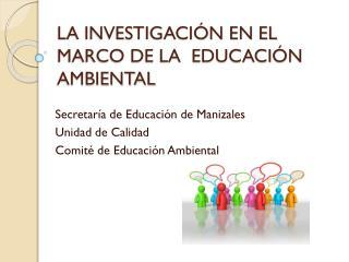 LA INVESTIGACIÓN EN EL MARCO DE LA  EDUCACIÓN AMBIENTAL
