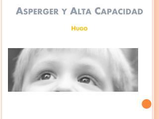 Asperger y Alta Capacidad Hugo
