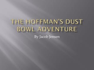 The  Hoffman�s Dust Bowl  Adventure
