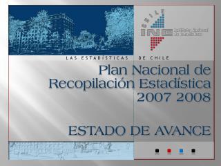 Plan Nacional de Recopilaci�n Estad�stica 2007 2008 ESTADO DE AVANCE