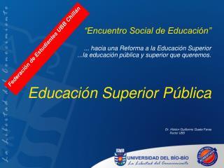 """""""Encuentro Social de Educación"""" ... hacia una Reforma a la Educación Superior"""