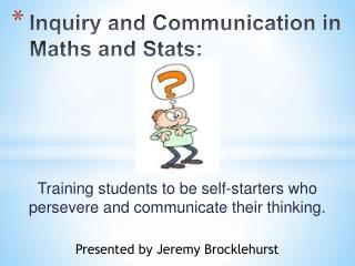 Inquiry and Communication in Maths and Stats: