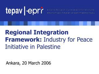 Regional Integration Framework:  In dustry for Peace Initiative in Palestine