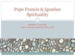 Pope Francis & Ignatian Spirituality