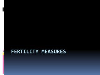 FERTILITY MEASURES