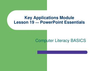 Key Applications Module Lesson 19  —  PowerPoint Essentials