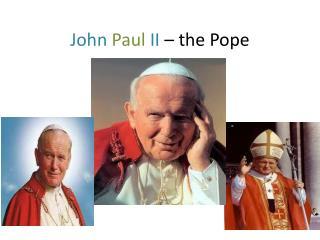John Paul II  – the  P ope