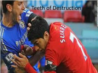 Teeth of Destruction