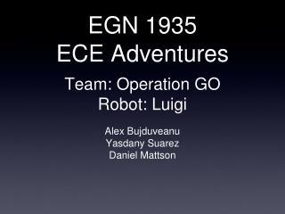 EGN 1935 ECE Adventures Team: Operation GO Robot: Luigi