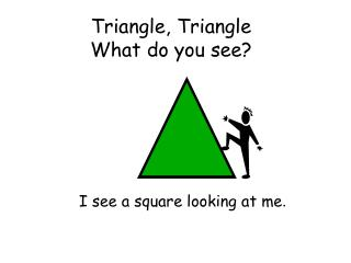 Triangle, Triangle What do you see?