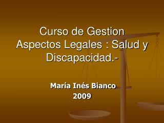 Curso de Gestion Aspectos Legales : Salud y Discapacidad.-