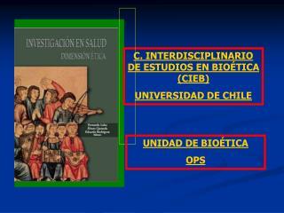 C. INTERDISCIPLINARIO DE ESTUDIOS EN BIOÉTICA (CIEB)  UNIVERSIDAD DE CHILE