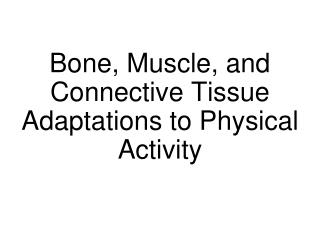 Bone, Muscle, and Connective Tissue Adaptations to Physical Activity