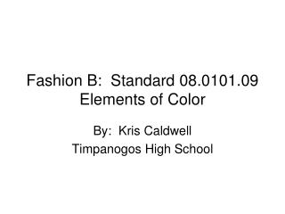 Fashion B:  Standard 08.0101.09 Elements of Color
