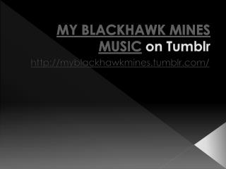 MY BLACKHAWK MINES MUSIC - TUMBLR