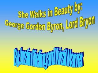 She Walks in Beauty by: George Gordon Byron, Lord Bryon