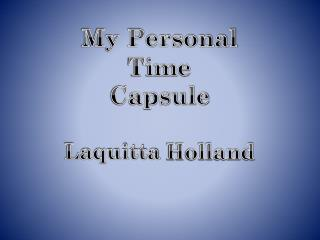 My Personal  Time  Capsule Laquitta  Holland