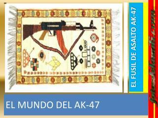 EL MUNDO DEL AK-47
