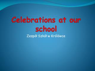 Celebrations at our school