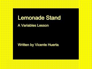 Lemonade Stand A Variables Lesson Written by Vicente Huerta