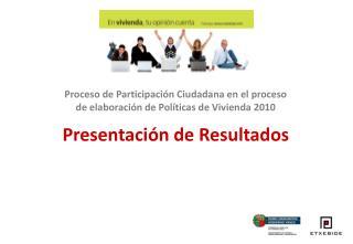 Proceso de Participación Ciudadana en el proceso de elaboración de Políticas de Vivienda 2010