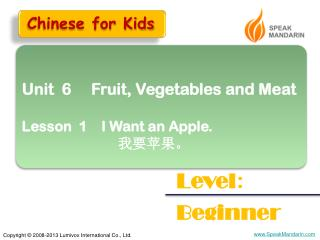 Unit  6     Fruit, Vegetables and Meat Lesson  1    I Want an Apple. 我要苹果。