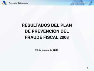 RESULTADOS DEL PLAN  DE PREVENCIÓN DEL  FRAUDE FISCAL 2008