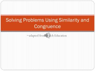 Solving Problems Using Similarity and Congruence