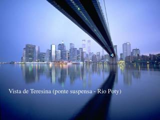 Vista de Teresina (ponte suspensa - Rio Poty)