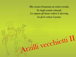 Arzilli vecchietti II